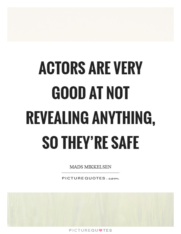Actors are very good at not revealing anything, so they're safe Picture Quote #1