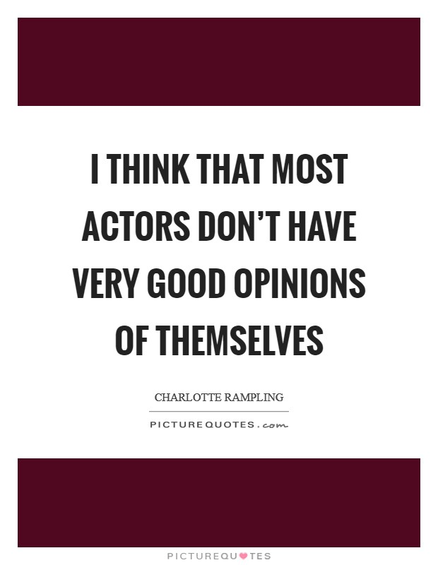 I think that most actors don't have very good opinions of themselves Picture Quote #1