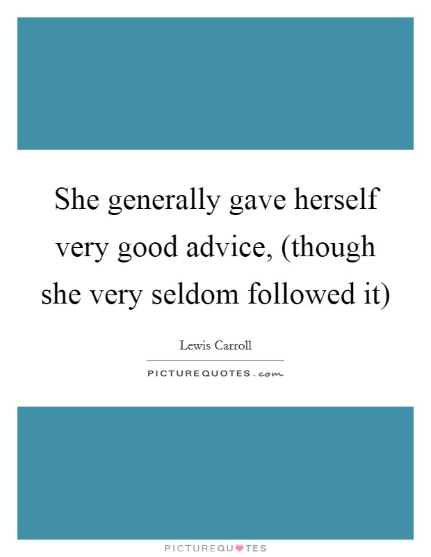 She generally gave herself very good advice, (though she very seldom followed it) Picture Quote #1