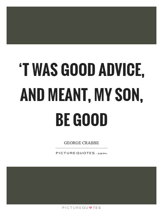 'T was good advice, and meant, my son, Be good Picture Quote #1