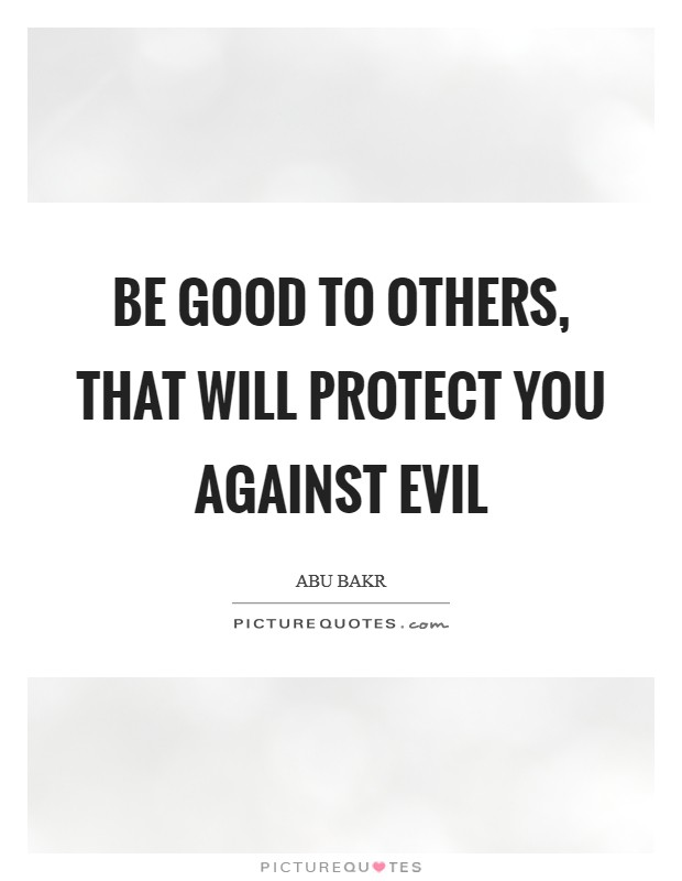 Be good to others, that will protect you against evil Picture Quote #1