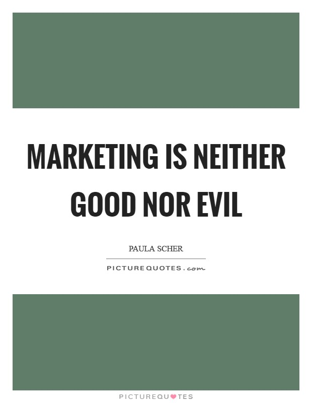 Marketing is neither good nor evil Picture Quote #1