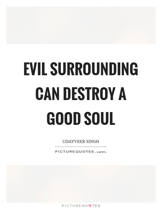 Evil surrounding can destroy a Good soul Picture Quote #1