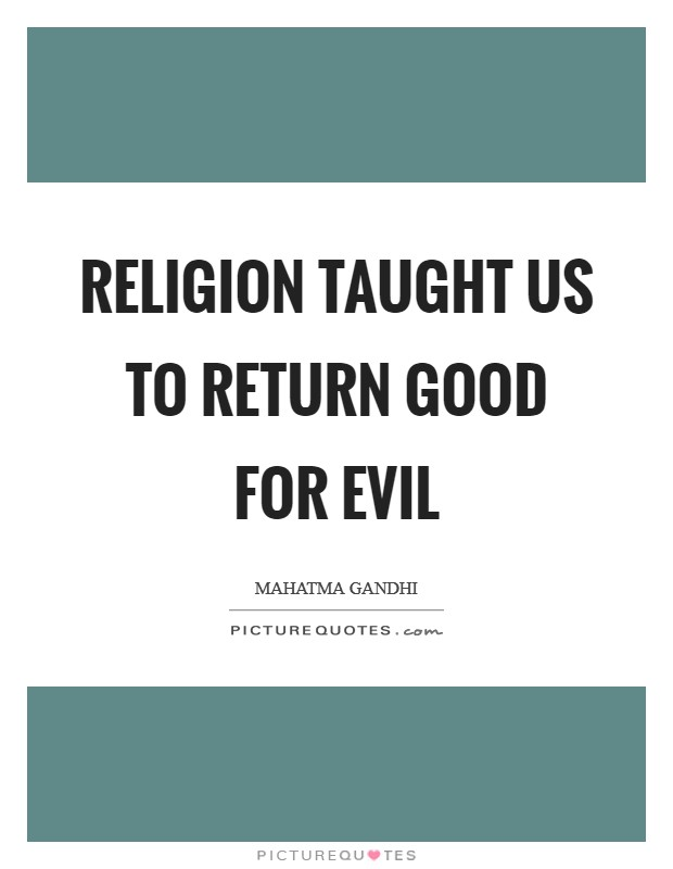 Religion taught us to return good for evil Picture Quote #1