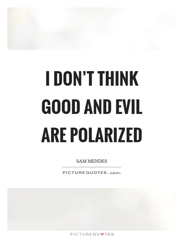 I don't think good and evil are polarized Picture Quote #1