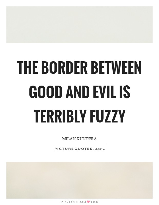 The border between good and evil is terribly fuzzy Picture Quote #1