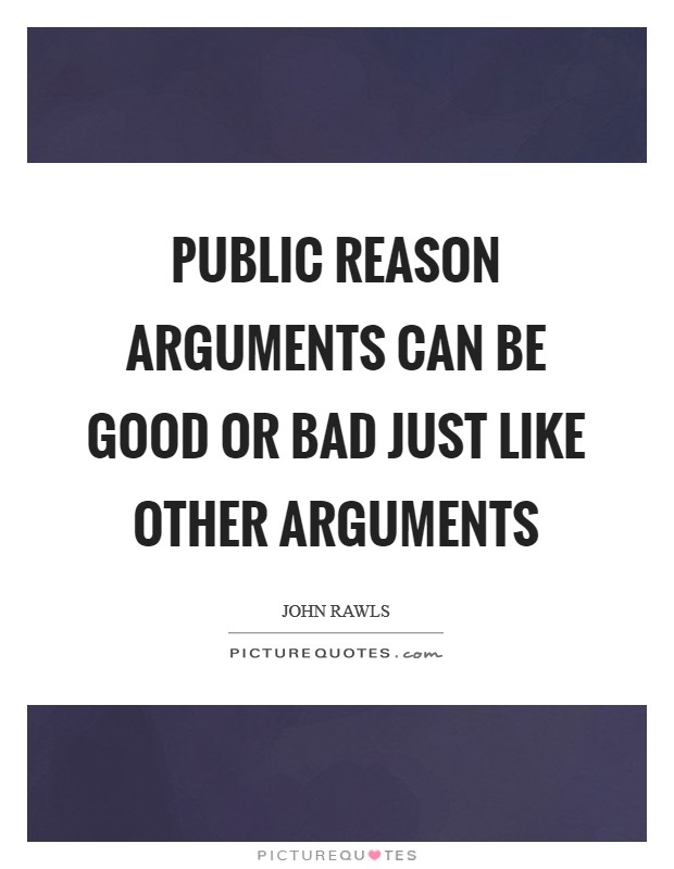 Public reason arguments can be good or bad just like other arguments Picture Quote #1