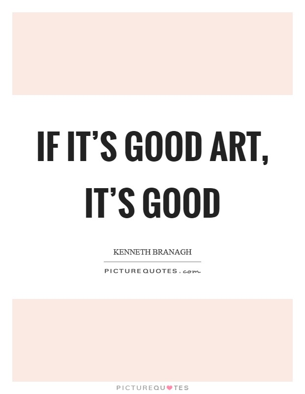 If it's good art, it's good Picture Quote #1