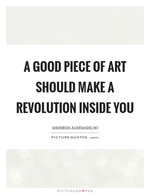 A good piece of art should make a revolution inside you Picture Quote #1