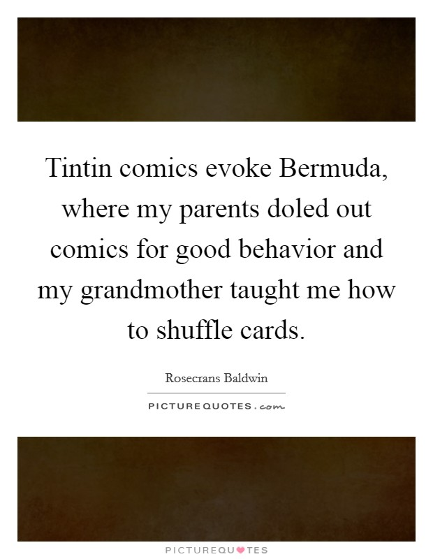 Tintin comics evoke Bermuda, where my parents doled out comics for good behavior and my grandmother taught me how to shuffle cards. Picture Quote #1