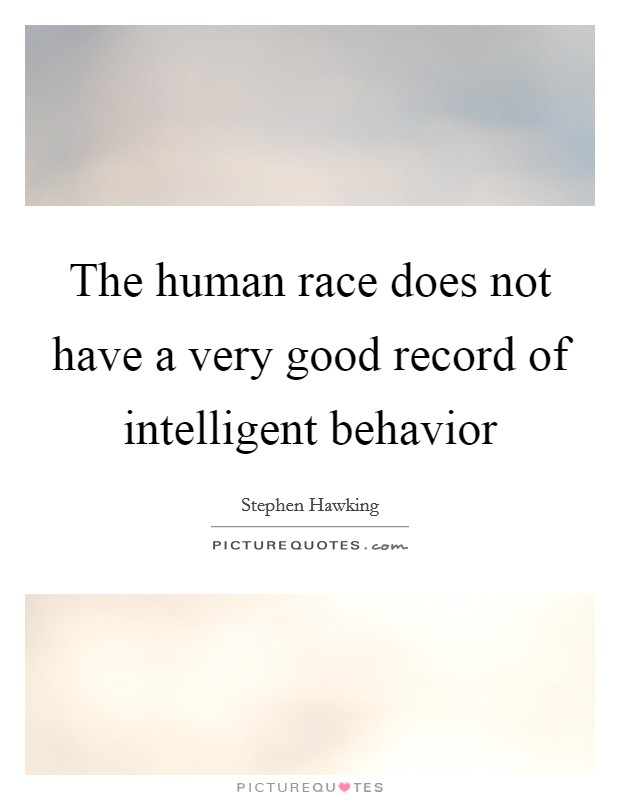 The human race does not have a very good record of intelligent behavior Picture Quote #1