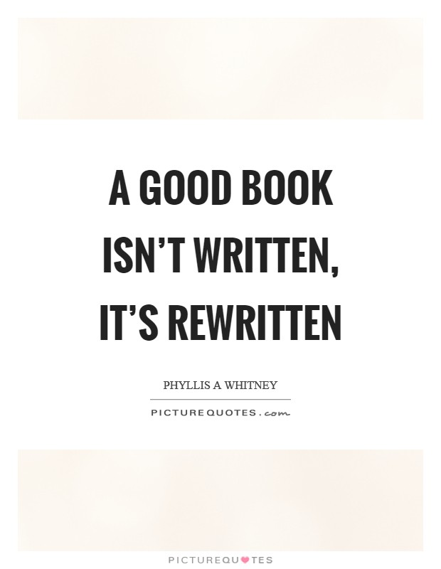 A good book isn't written, it's rewritten Picture Quote #1