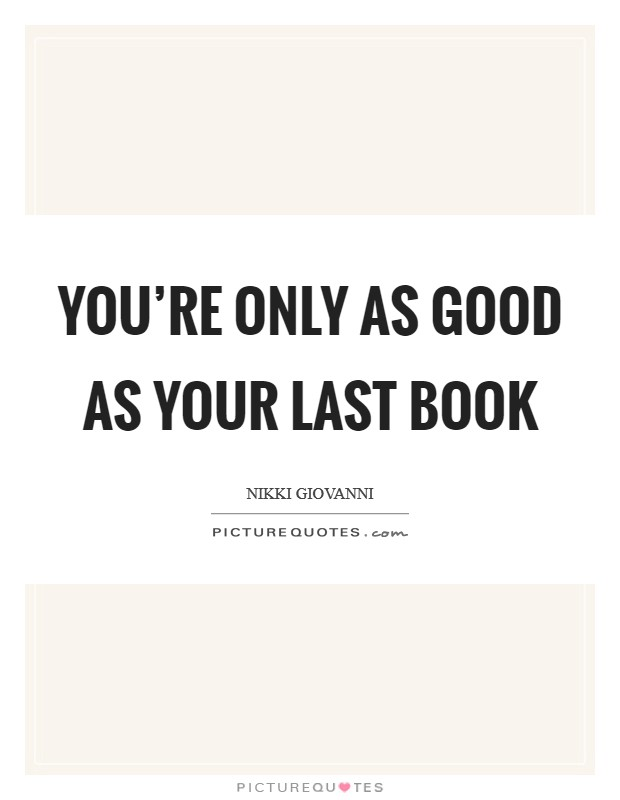 You're only as good as your last book Picture Quote #1