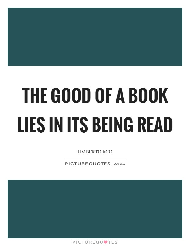 The good of a book lies in its being read Picture Quote #1