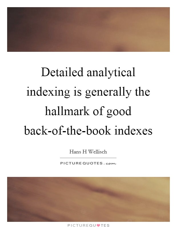 Detailed analytical indexing is generally the hallmark of good back-of-the-book indexes Picture Quote #1
