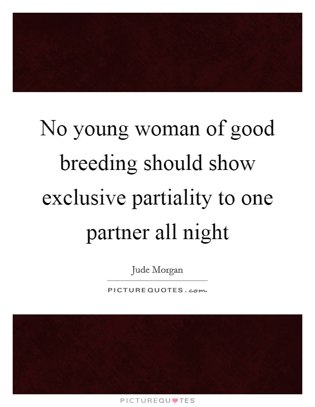 No young woman of good breeding should show exclusive partiality to one partner all night Picture Quote #1