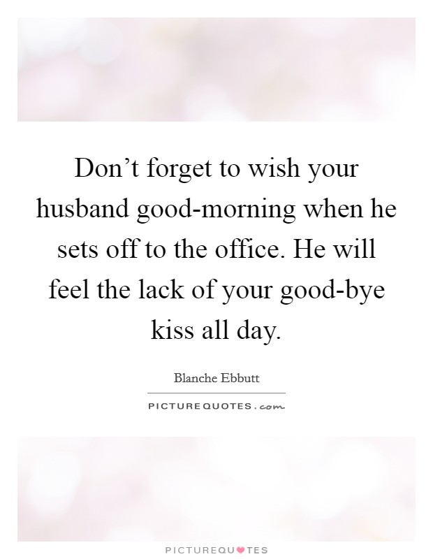 Don T Forget To Take Your Medicine Quotes: Don't Forget To Wish Your Husband Good-morning When He