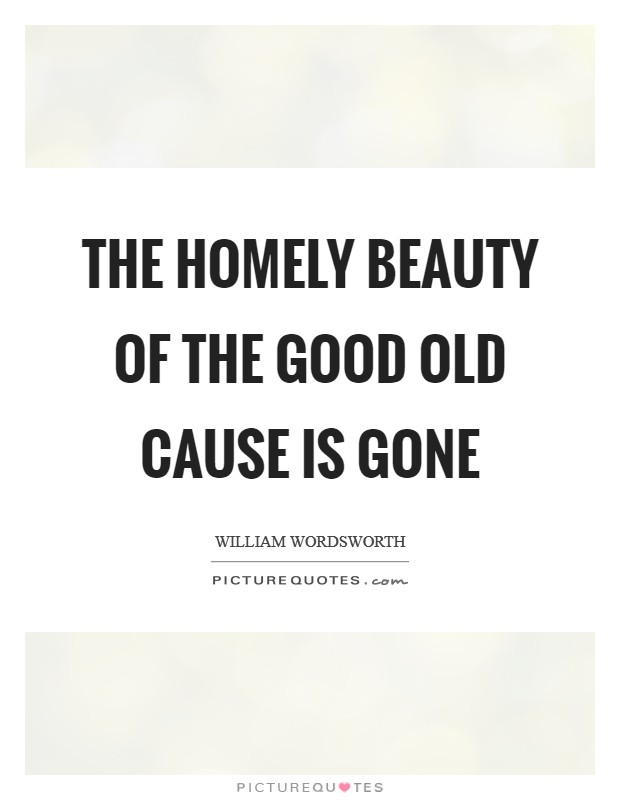 The homely beauty of the good old cause Is gone Picture Quote #1