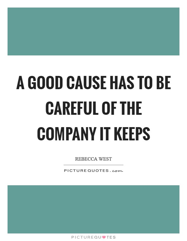 A good cause has to be careful of the company it keeps Picture Quote #1