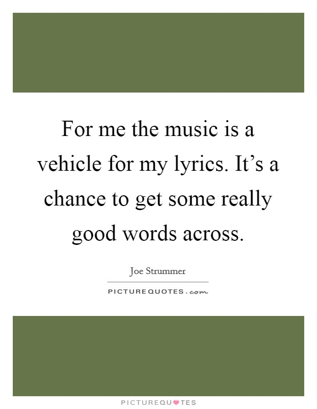 Get A Quote For My Car: For Me The Music Is A Vehicle For My Lyrics. It's A Chance