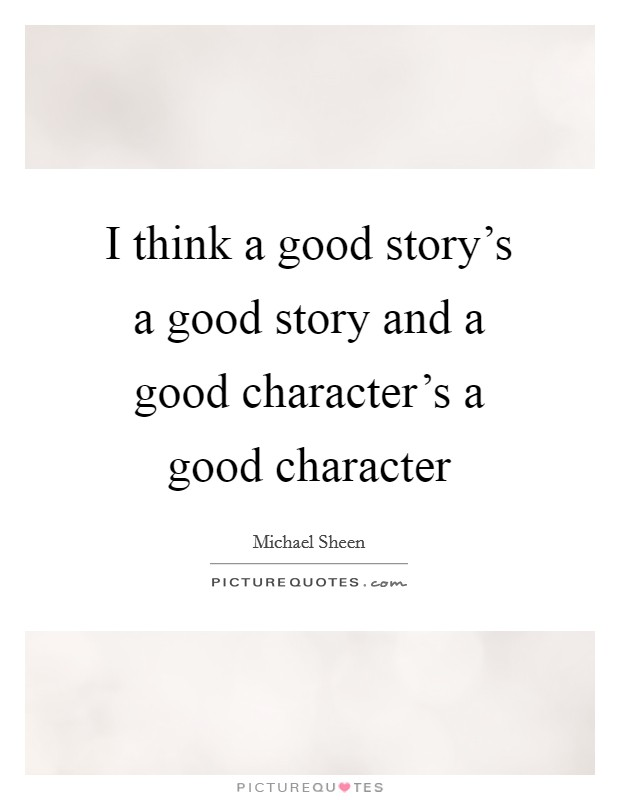 I think a good story's a good story and a good character's a good character Picture Quote #1
