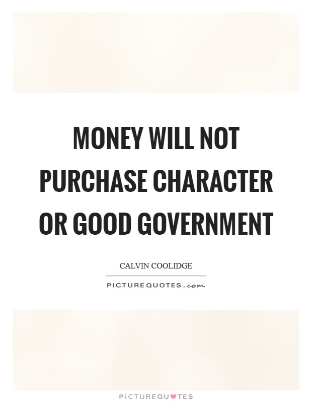 Money will not purchase character or good government Picture Quote #1
