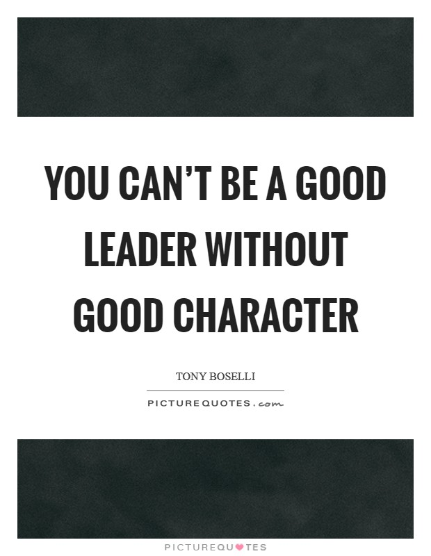 You can't be a good leader without good character Picture Quote #1