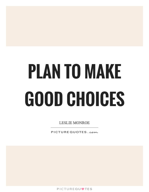Plan to make good choices Picture Quote #1
