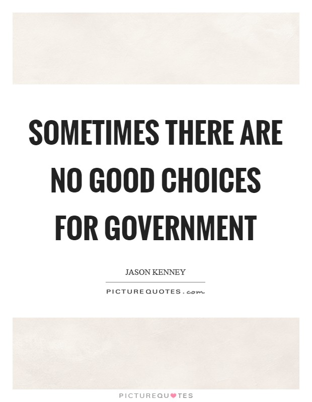 Sometimes there are no good choices for government Picture Quote #1