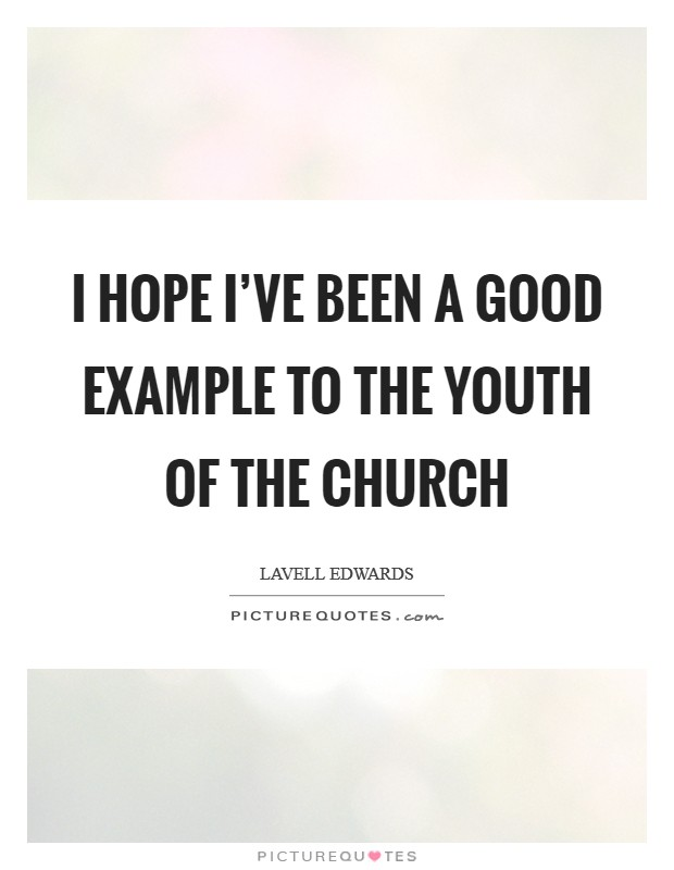 I hope I've been a good example to the youth of the church Picture Quote #1