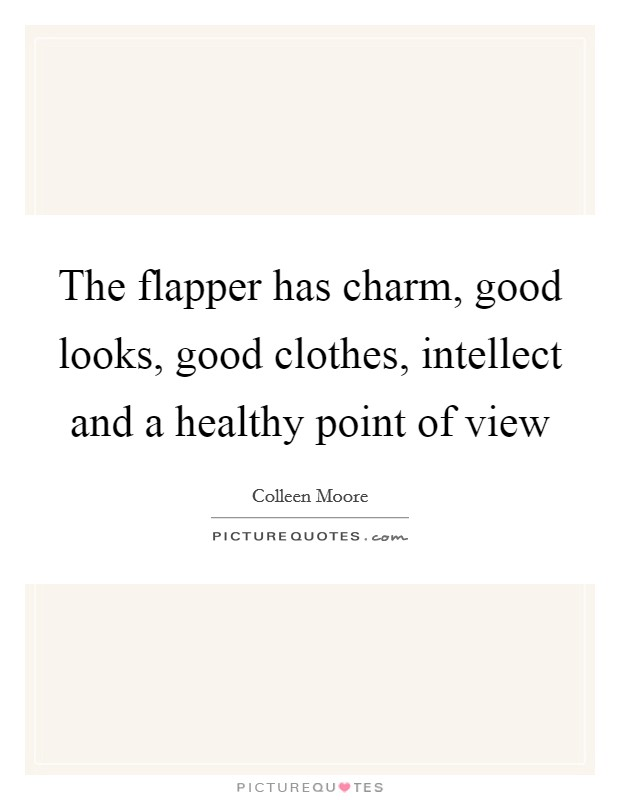 The flapper has charm, good looks, good clothes, intellect and a healthy point of view Picture Quote #1