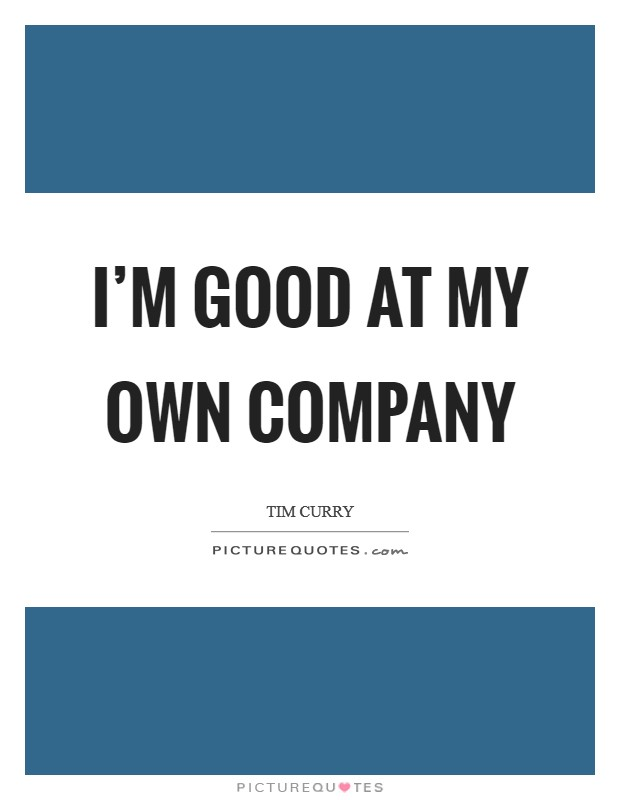 I'm good at my own company Picture Quote #1