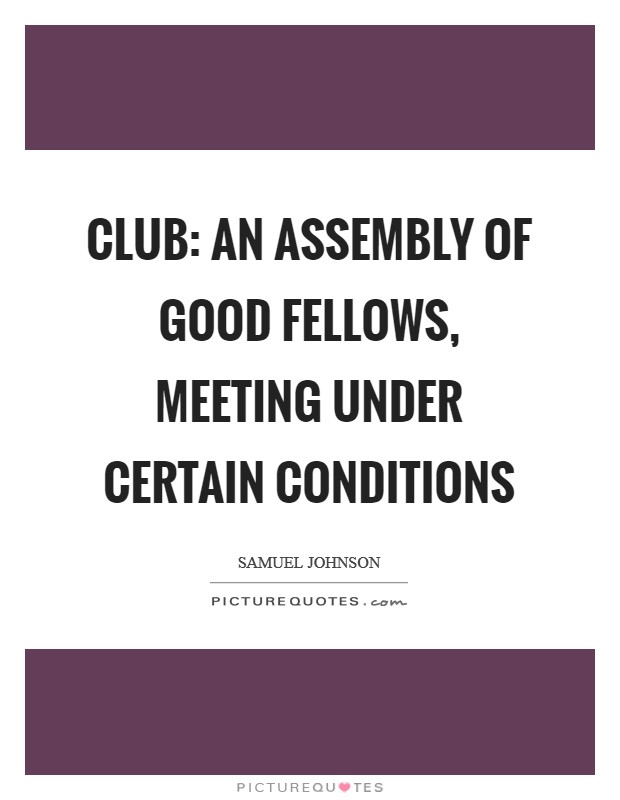 Club: An assembly of good fellows, meeting under certain conditions Picture Quote #1
