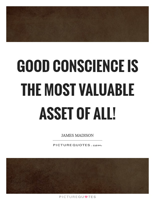 Good conscience is the most valuable asset of all! Picture Quote #1