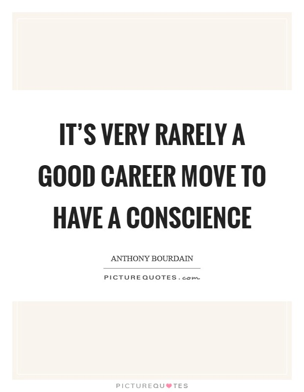 It's very rarely a good career move to have a conscience Picture Quote #1