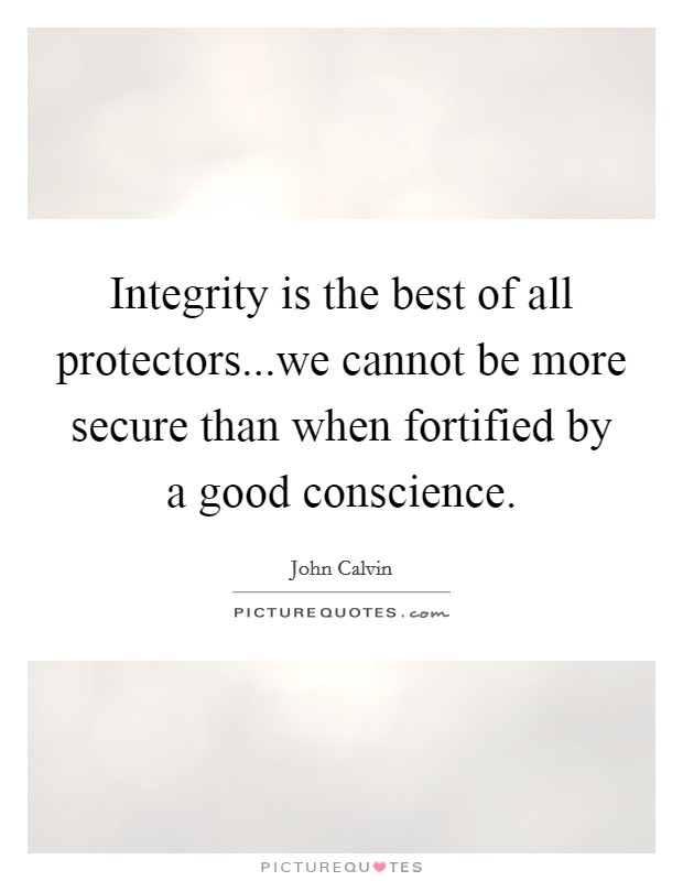 Integrity is the best of all protectors...we cannot be more secure than when fortified by a good conscience Picture Quote #1