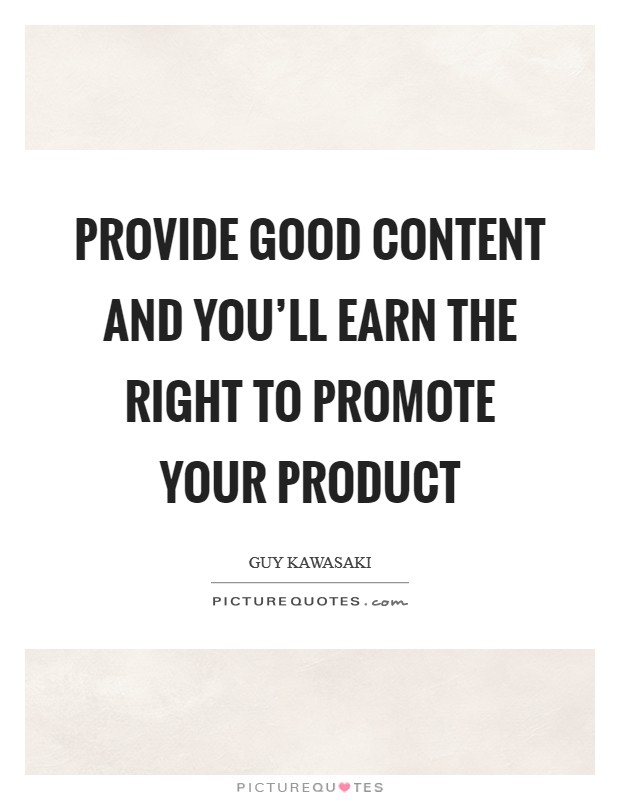 Provide good content and you'll earn the right to promote your product Picture Quote #1