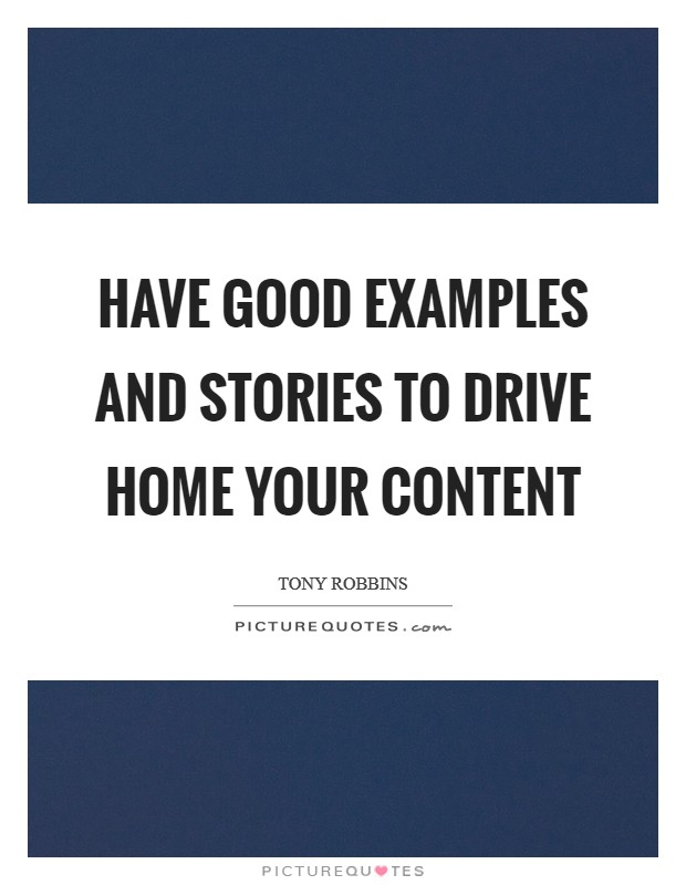 Have good examples and stories to drive home your content Picture Quote #1