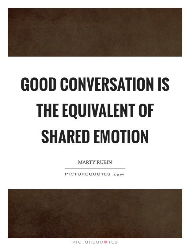 Good conversation is the equivalent of shared emotion Picture Quote #1