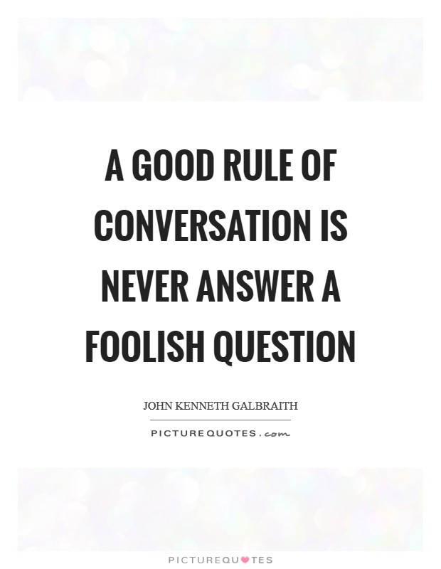 A good rule of conversation is never answer a foolish question Picture Quote #1