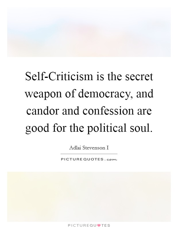 Self-Criticism is the secret weapon of democracy, and candor and confession are good for the political soul Picture Quote #1