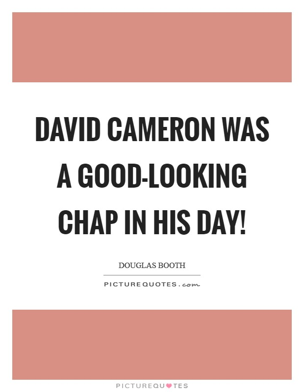 David Cameron was a good-looking chap in his day! Picture Quote #1