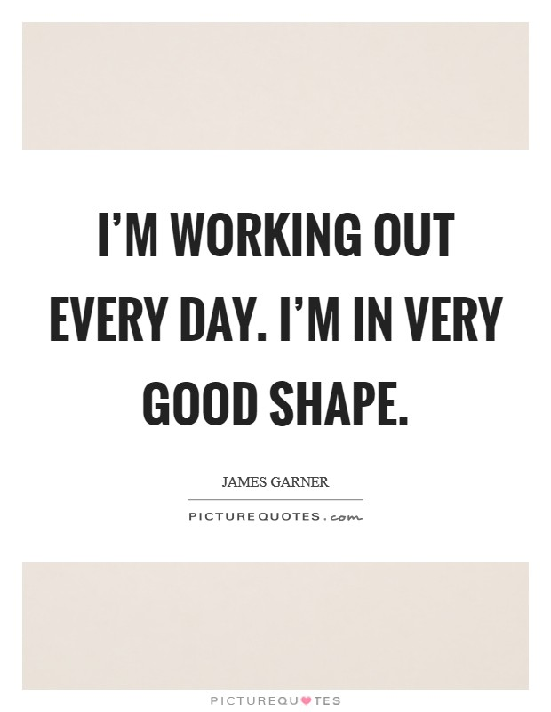 I'm working out every day. I'm in very good shape Picture Quote #1