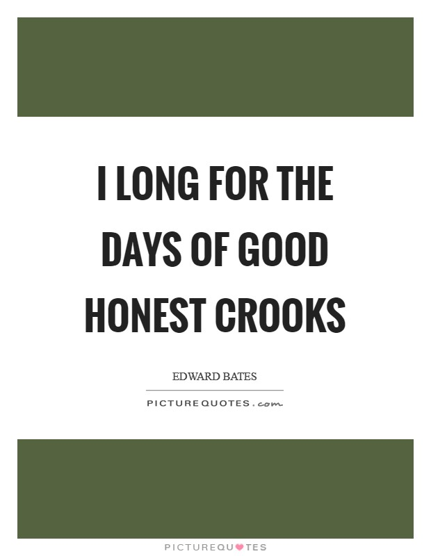 I long for the days of good honest crooks Picture Quote #1