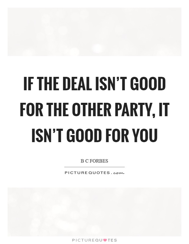 If the deal isn't good for the other party, it isn't good for you Picture Quote #1