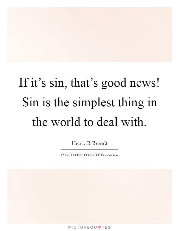 If it's sin, that's good news! Sin is the simplest thing in the world to deal with Picture Quote #1