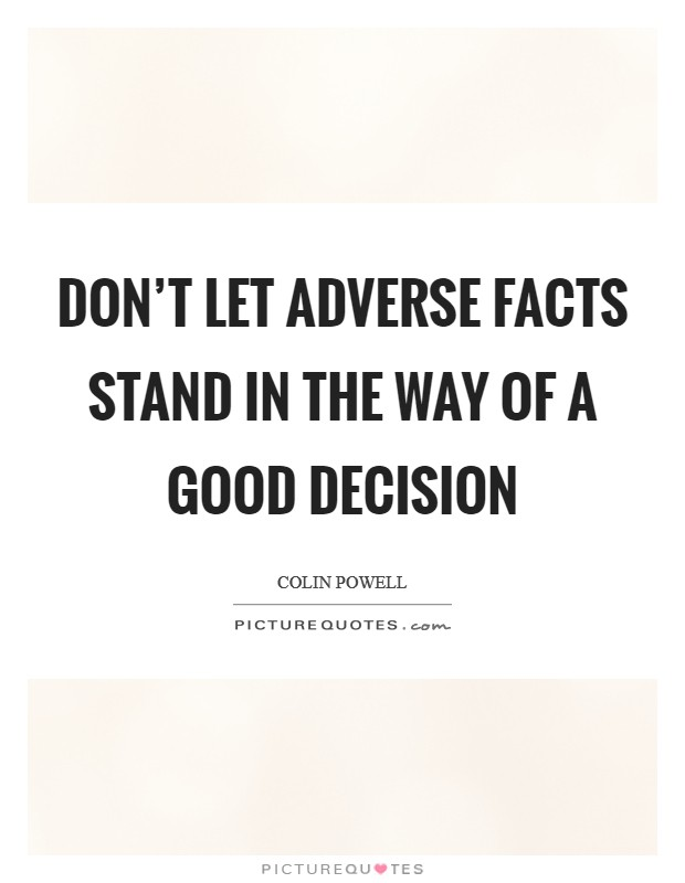 Don't Let Adverse Facts Stand In The Way Of A Good