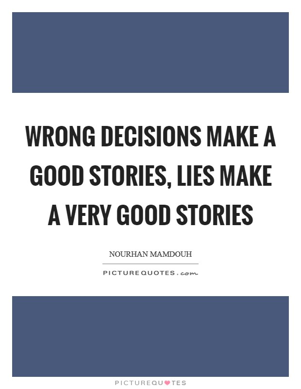 Wrong decisions make a good stories, lies make a very good stories Picture Quote #1