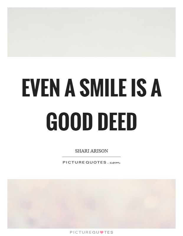 Even a smile is a good deed Picture Quote #1