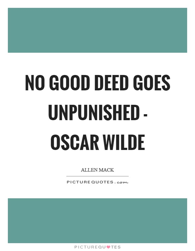 No good deed goes unpunished - Oscar Wilde Picture Quote #1